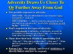 adversity draws us closer to or further away from god
