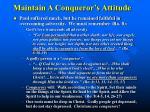 maintain a conqueror s attitude
