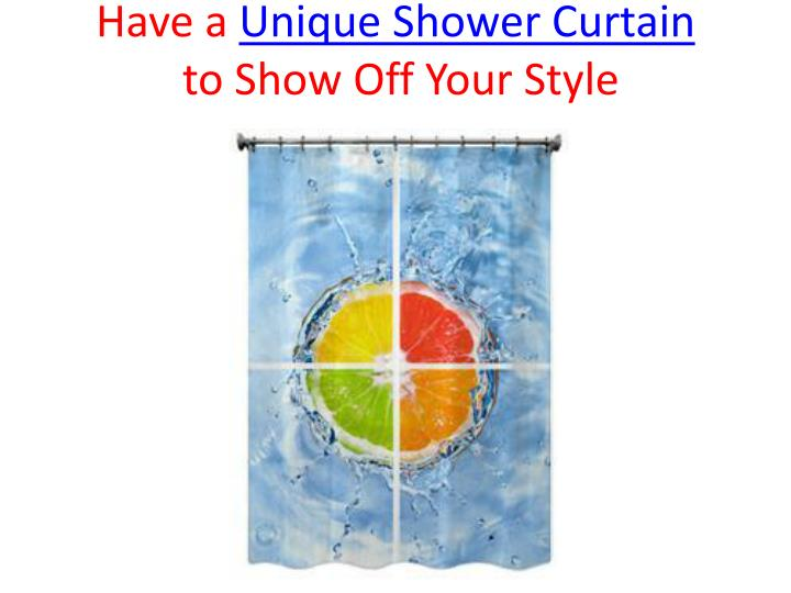 Have a unique shower curtain to show off your style
