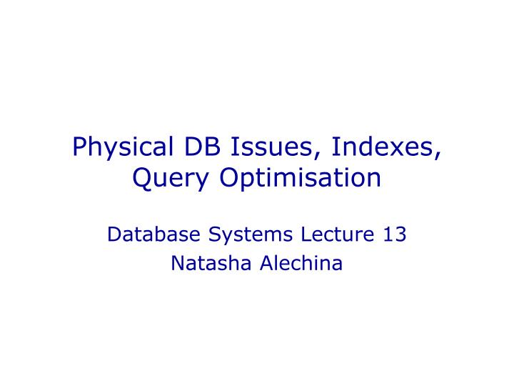physical db issues indexes query optimisation n.