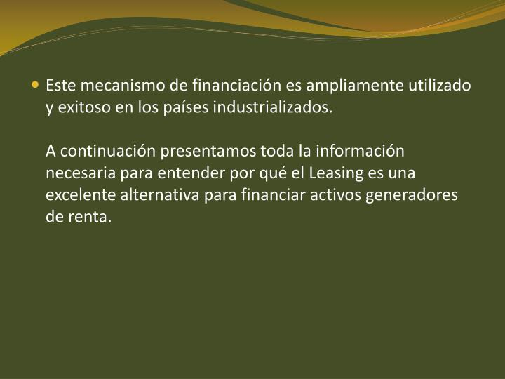Este mecanismo de financiación es ampliamente utilizado y exitoso en los países industrializados.