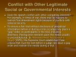conflict with other legitimate social or governmental interests
