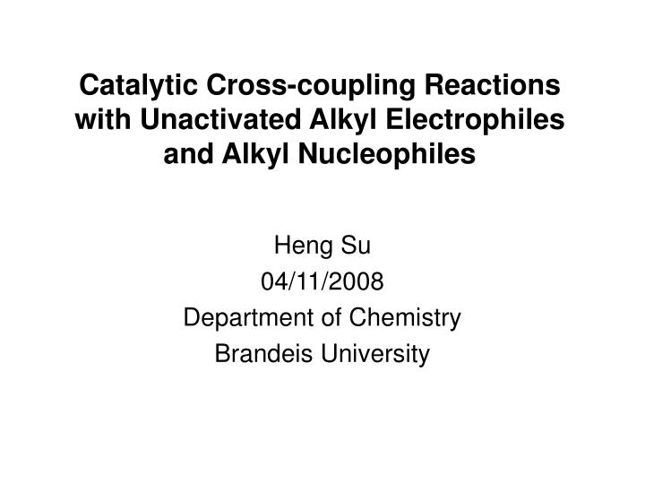 catalytic cross coupling reactions with unactivated alkyl electrophiles and alkyl nucleophiles n.