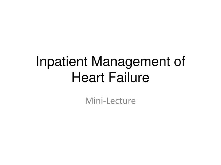 inpatient management of heart failure n.