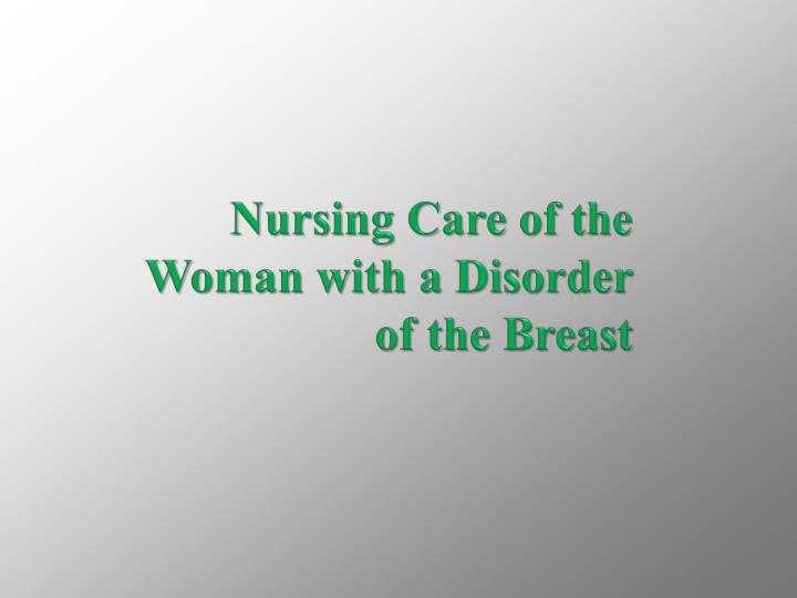 nursing care of the woman with a disorder of the breast n.