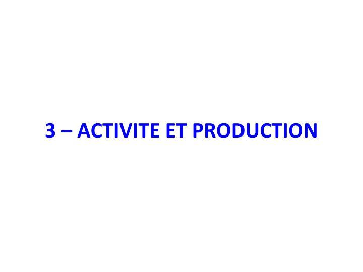 3 – ACTIVITE ET PRODUCTION