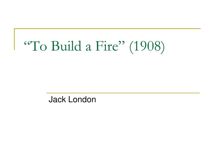 to build a fire 1908 n.