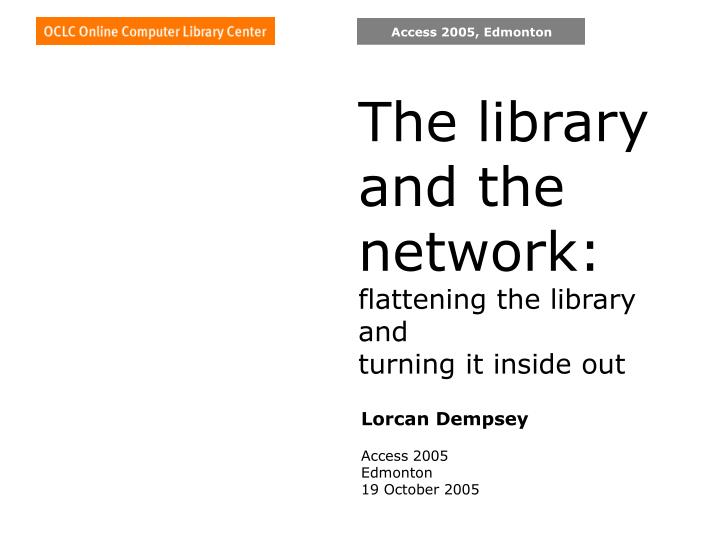 the library and the network flattening the library and turning it inside out n.