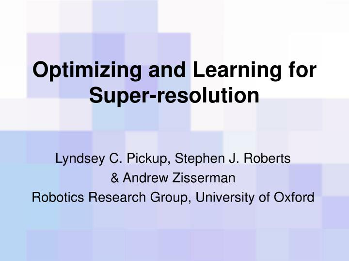 optimizing and learning for super resolution n.