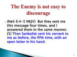 the enemy is not easy to discourage