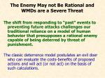 the enemy may not be rational and wmds are a severe threat