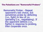 the palestians are remorseful probers