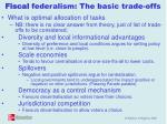 fiscal federalism the basic trade offs
