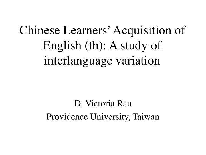 chinese learners acquisition of english th a study of interlanguage variation n.