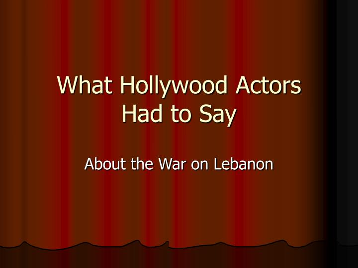 what hollywood actors had to say n.