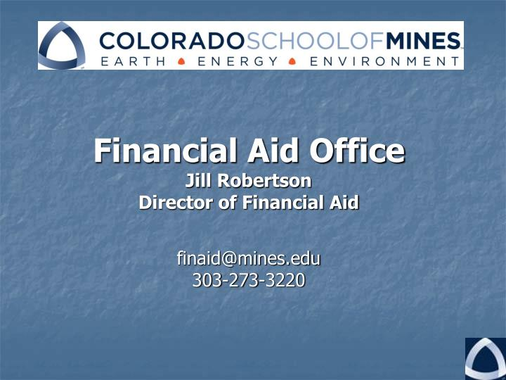 financial aid office jill robertson director of financial aid finaid@mines edu 303 273 3220 n.