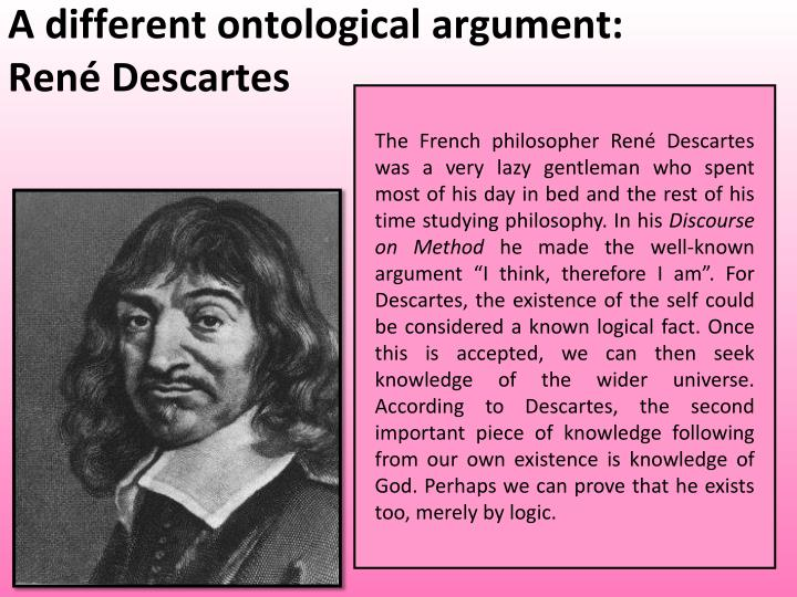 descartes ontological argument for gods existence essay Descartes ontological argument for god's existencethe purpose of this paper will be to examine descartes argument for the existence of god first we will review descartes proof for the existence of god.