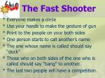 the fast shooter