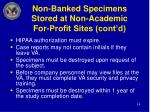 non banked specimens stored at non academic for profit sites cont d
