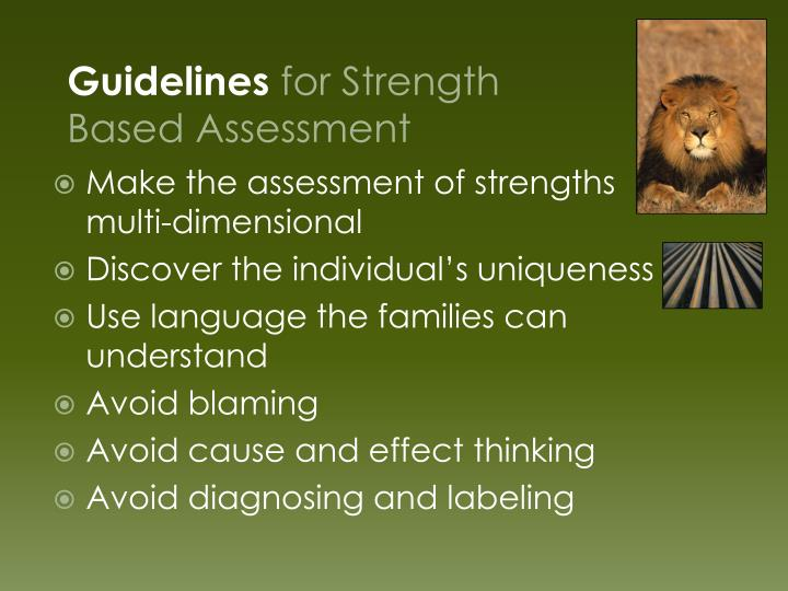 Make the assessment of strengths     multi-dimensional