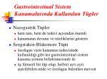 gastrointestinal sistem kanamalar nda kullan lan t pler
