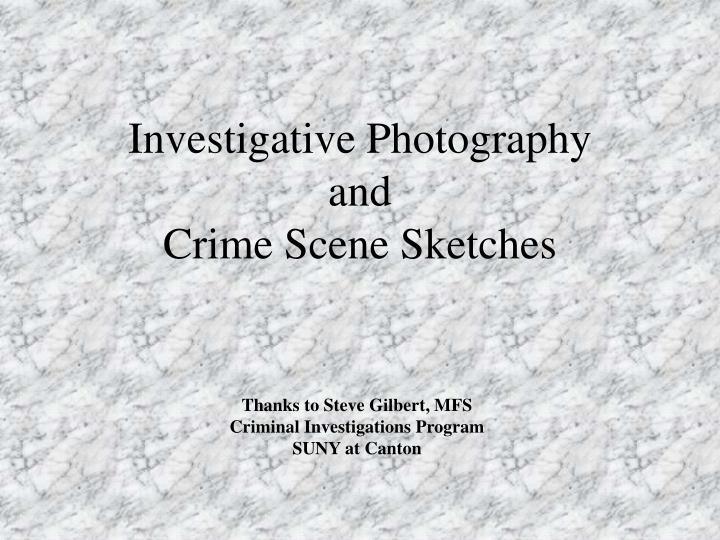 investigative photography and crime scene sketches n.