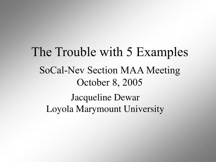 The trouble with 5 examples socal nev section maa meeting october 8 2005