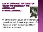 i am my language discourses of women and children in the borderlands by norma gonzalez