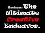 business the ultimate creative endeavor