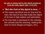 he who is being led by the spirit produces fruit the holy spirit gal 5 22 23