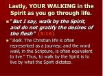 lastly your walking in the spirit as you go through life
