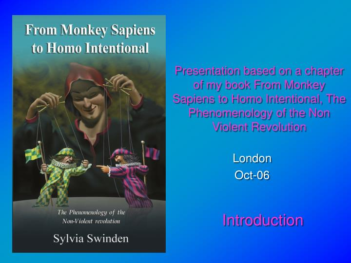 From Monkey Sapiens to Homo Intentional: The Phenomenology of the Non-Violent Revolution