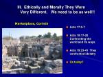 iii ethically and morally they were very different we need to be as well