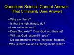 questions science cannot answer that christianity does answer