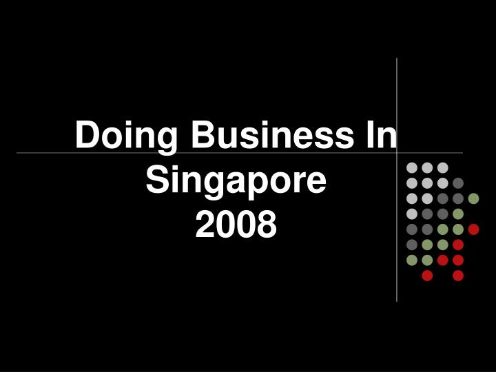 doing business in singapore 2008 n.