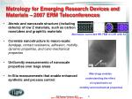 metrology for emerging research devices and materials 2007 erm teleconferences