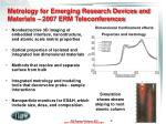metrology for emerging research devices and materials 2007 erm teleconferences1