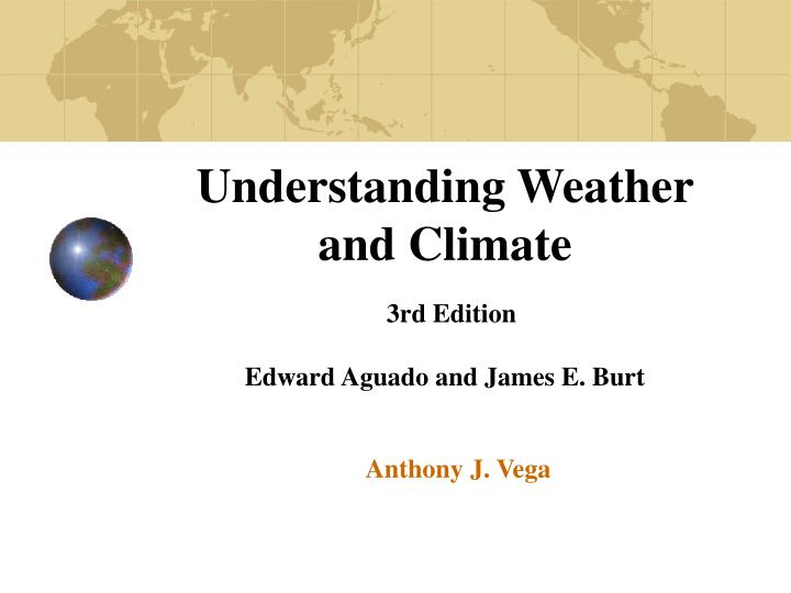 understanding weather and climate 3rd edition edward aguado and james e burt n.