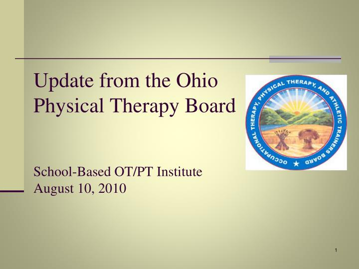 Update from the ohio physical therapy board school based ot pt institute august 10 2010