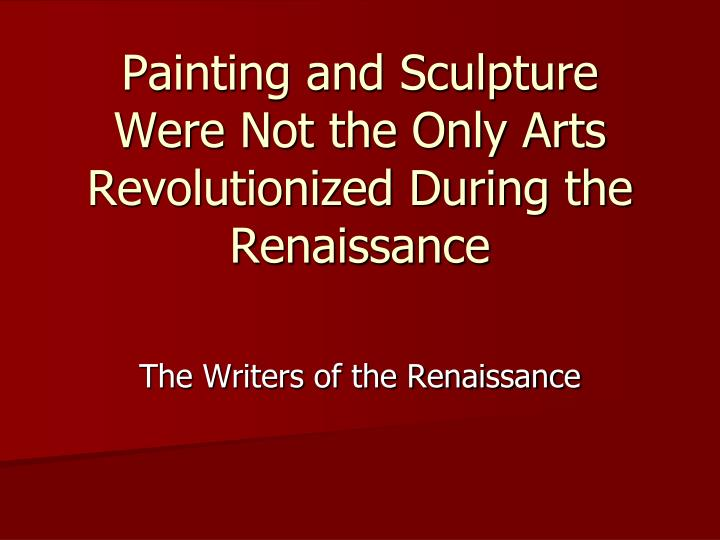 painting and sculpture were not the only arts revolutionized during the renaissance n.