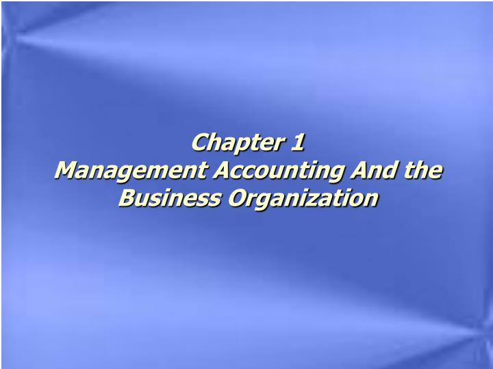 chapter 1 management accounting and the business organization n.
