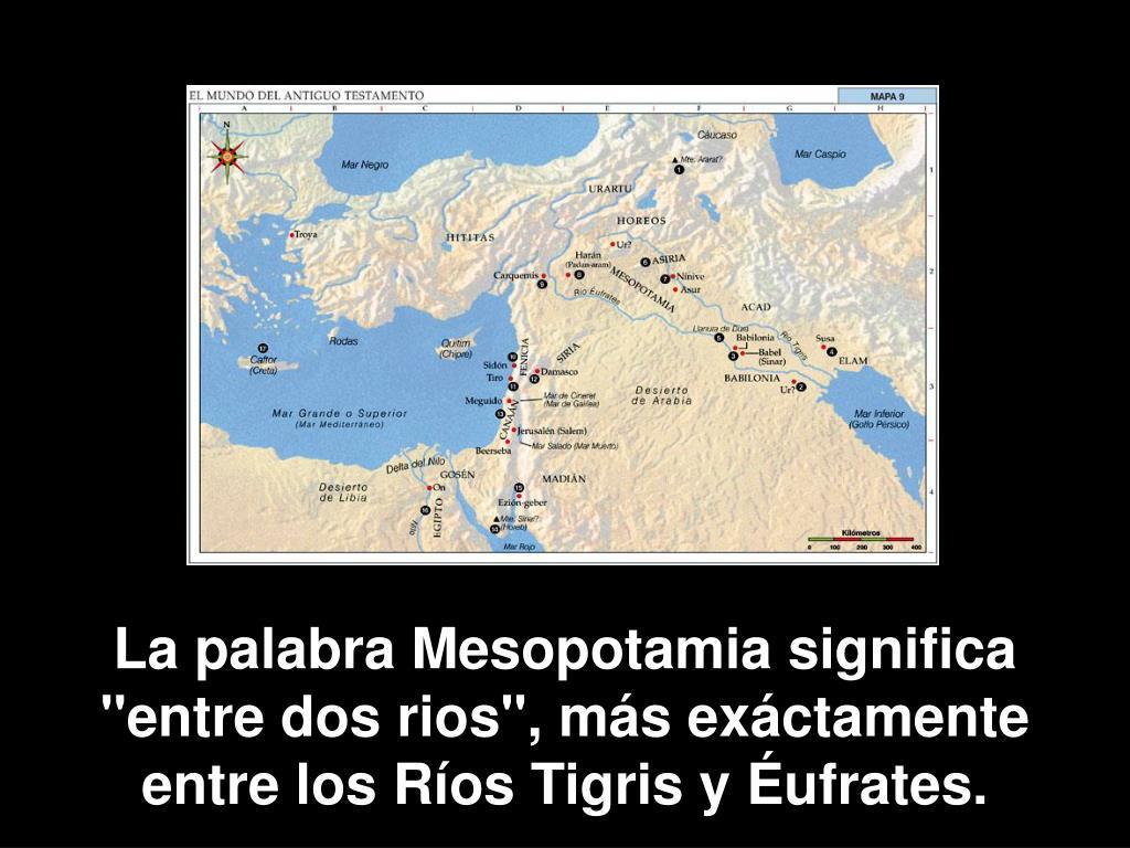 """La palabra Mesopotamia significa          """"entre dos rios"""", más exáctamente entre los Ríos Tigris y Éufrates."""