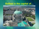 belfast is the capital of