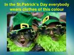 in the st patrick s day everybody wears clothes of this colour