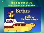 it s a colour of the best famous submarine