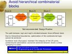 avoid hierarchical combinatorial blocks