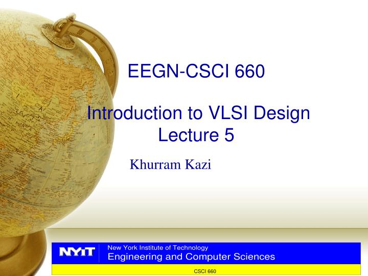 eegn csci 660 introduction to vlsi design lecture 5 n.