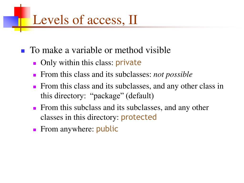 Levels of access, II