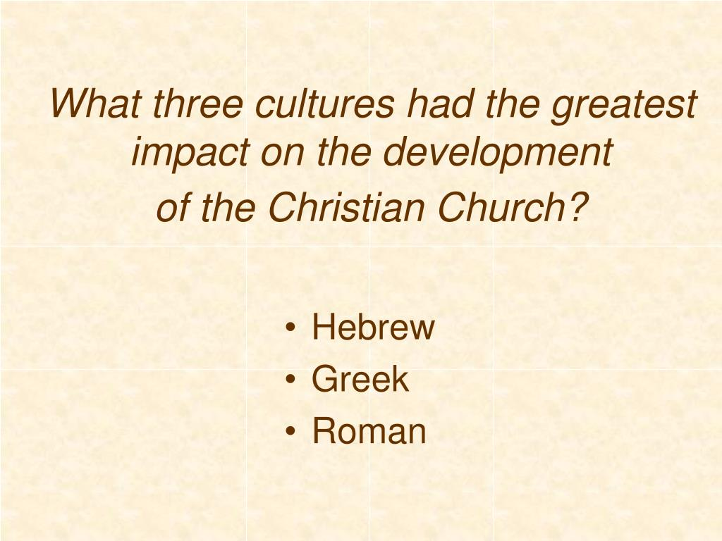 What three cultures had the greatest impact on the development