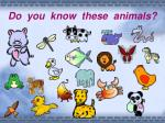 do you know these animals